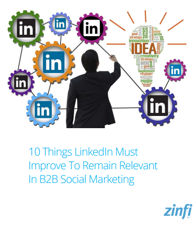 10 Things LinkedIn Must Improve To Remain Relevant In B2B Social Marketing