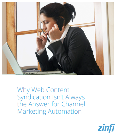 Why Web Content Syndication Isn't Always the Answer for Channel Marketing Automation