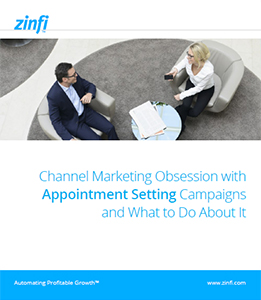 Channel Marketing Obsession with Appointment Setting Campaigns and What to Do about It